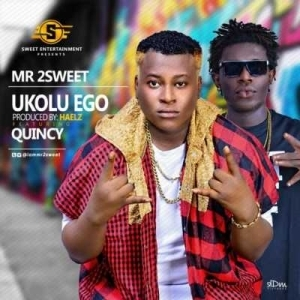 Mr 2Sweet - Ukolu Ego (ft. Mr 2sweetQuincyft. Quincy)